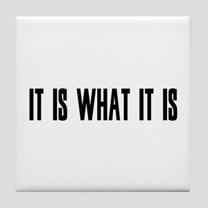 it is what it is Tile Coaster