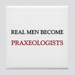 Real Men Become Praxeologists Tile Coaster