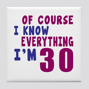 I Know Everythig I Am 30 Tile Coaster