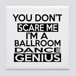 You Do Not Scare Me Ballroom Genius Tile Coaster