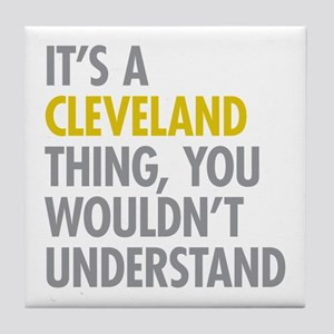 Its A Cleveland Thing Tile Coaster