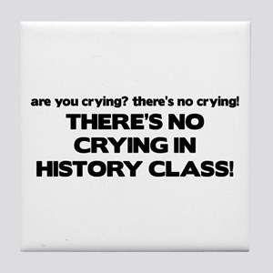 There's No Crying History Class Tile Coaster