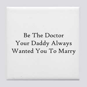 Be The Doctor Tile Coaster