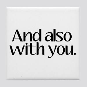And Also With You Tile Coaster