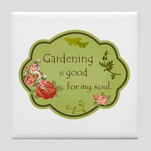 Gardening Is Good For My Soul Tile Coaster