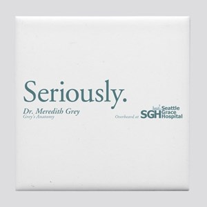 Seriously. - Grey's Anatomy Quote Tile Coaster