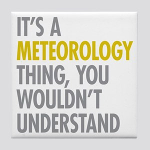 Its A Meteorology Thing Tile Coaster