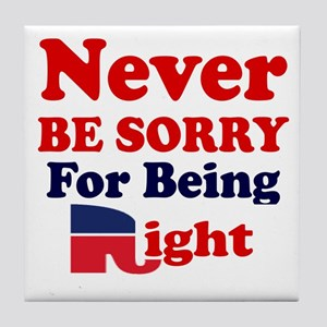 REPUBLICAN - NEVER BE SORRY FOR BEING Tile Coaster