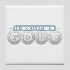 Rather Be Playing Golf Tile Coaster