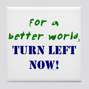 Better World, TURN LEFT NOW! Tile Coaster