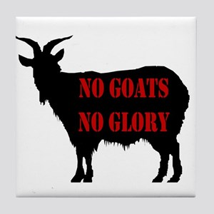 No Goats No Glory Tile Coaster
