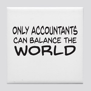 Only Accountants can balance the world Tile Coaste