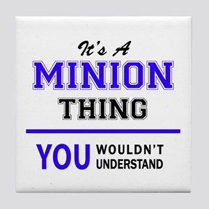 It's MINION thing, you wouldn't under Tile Coaster