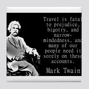 Travel Is Fatal To Prejudice - Twain Tile Coaster