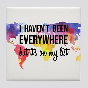 I Haven't Been Everywhere But It's On My List Tile