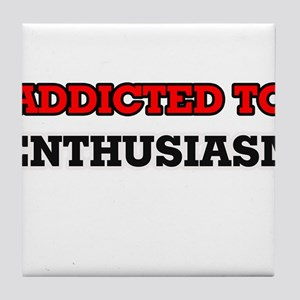 Addicted to Enthusiasm Tile Coaster