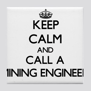 Keep calm and call a Mining Engineer Tile Coaster