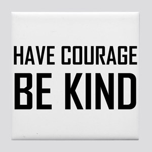 Have Courage Be Kind Tile Coaster