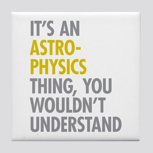 Its An Astrophysics Thing Tile Coaster