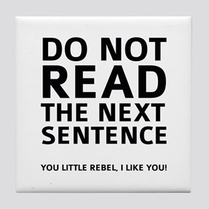 Do Not Read The Next Sentence Tile Coaster