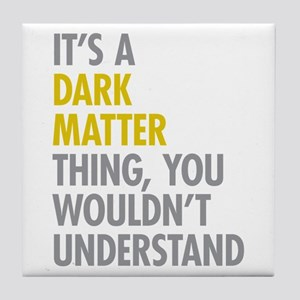 Its A Dark Matter Thing Tile Coaster
