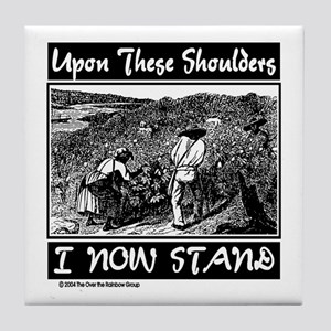 """Upon These Shoulders"" Tile Coaster"