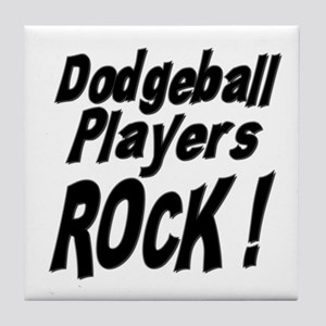 Dodgeball Players Rock ! Tile Coaster