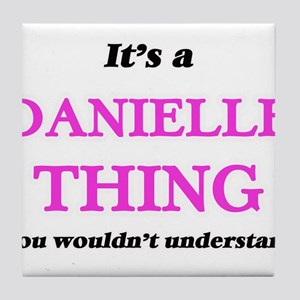 It's a Danielle thing, you wouldn Tile Coaster