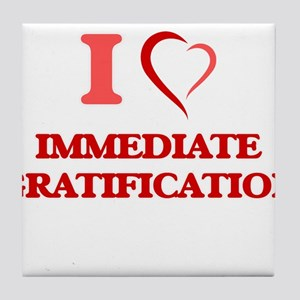 I Love Immediate Gratification Tile Coaster