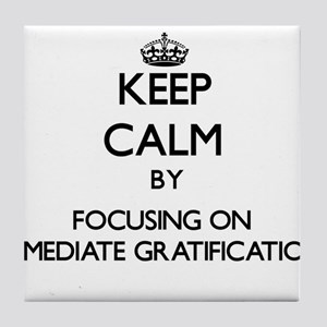 Keep Calm by focusing on Immediate Gr Tile Coaster