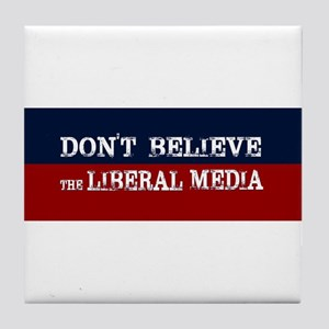 DONT BELIEVE THE LIBERAL MEDIA Tile Coaster