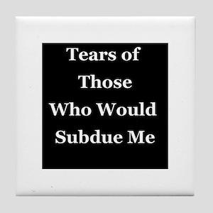 Tears of Those Who Would Subdue Me Tile Coaster