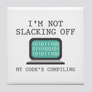 I'm Not Slacking Off Tile Coaster