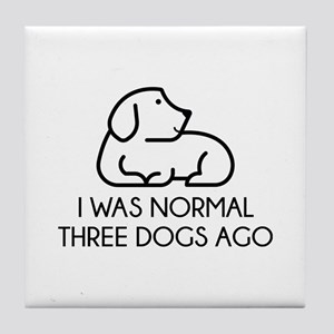 I Was Normal Three Dogs Ago Tile Coaster