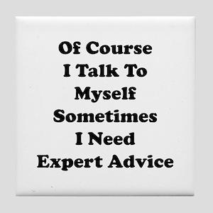 Sometimes I Need Expert Advice Tile Coaster