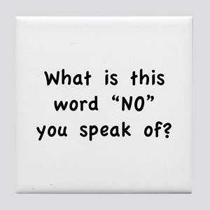 """What is this word """"No"""" you speak of? Tile Coaster"""