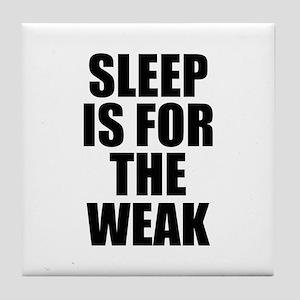 Sleep Is For The Weak Tile Coaster