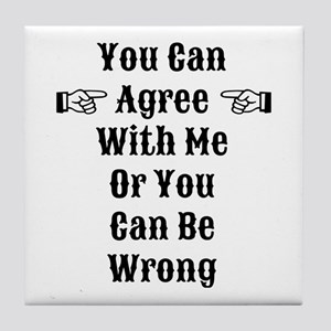 Agree Or Be Wrong Tile Coaster