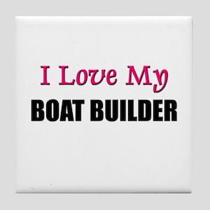 I Love My BOAT BUILDER Tile Coaster