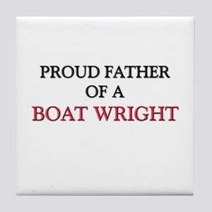 Proud Father Of A BOAT WRIGHT Tile Coaster