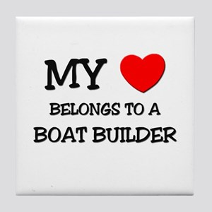 My Heart Belongs To A BOAT BUILDER Tile Coaster