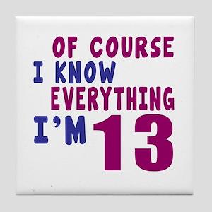 I Know Everythig I Am 13 Tile Coaster