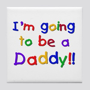 I'm Going to be a Daddy Tile Coaster