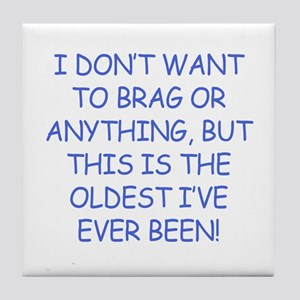 Birthday Humor (Brag) Tile Coaster