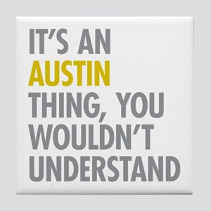 Its An Austin Thing Tile Coaster