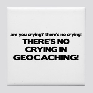 There's No Crying in Geocaching Tile Coaster