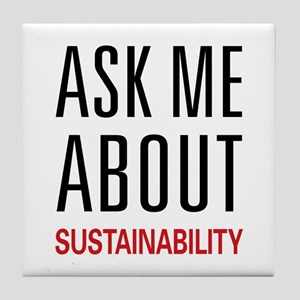 Ask Me About Sustainability Tile Coaster