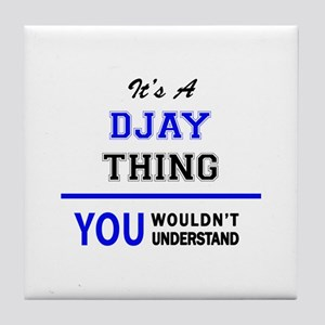 It's a DJAY thing, you wouldn't under Tile Coaster