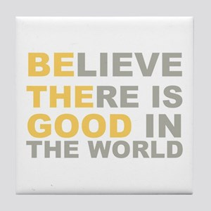 Be the Good Believe - Positive Gifts Tile Coaster