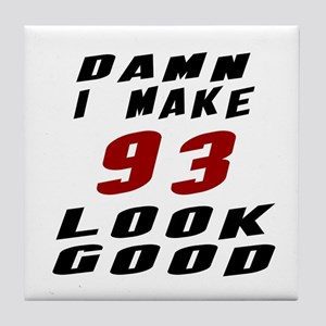 Damn I Make 93 Look Good Tile Coaster